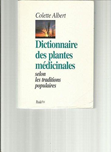 Dictionnaire des Plantes Medicinales Selon les Traditions Populaires par Colette Albert