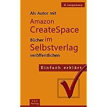Als Autor mit Amazon CreateSpace Bücher im Selbstverlag veröffentlichen (Einfach erklärt 1)