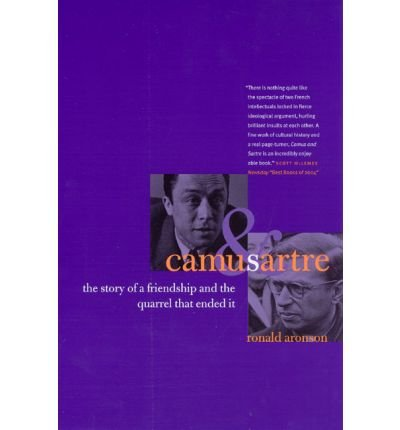 [( Camus and Sartre: The Story of a Friendship and the Quarrel That Ended It By Aronson, Ronald ( Author ) Paperback May - 2005)] Paperback