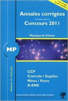 Annales des concours MP physique et chimie 2011 : CCP Centrale Supélec Mines Ponts X-ENS de Stéphane Ravier ,Mickaël Profeta ,Collectif ( 26 août 2011 )