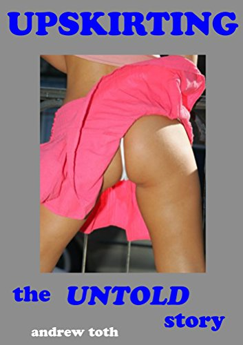 UPSKIRTING: the untold story (English Edition) -