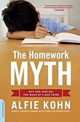 The Homework Myth: Why Our Kids Get Too Much of a Bad Thing: Why Our Children Get Too Much of a Bad Thing by Alfie Kohn (14-Aug-2007) Paperback