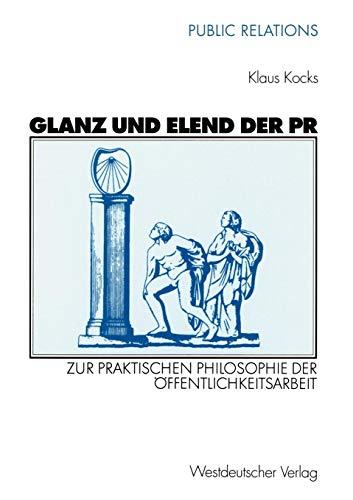 Glanz und Elend der PR. Zur praktischen Philosophie der Öffentlichkeitsarbeit (Public Relations)