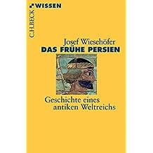 Das frühe Persien: Geschichte eines antiken Weltreichs (Beck'sche Reihe)