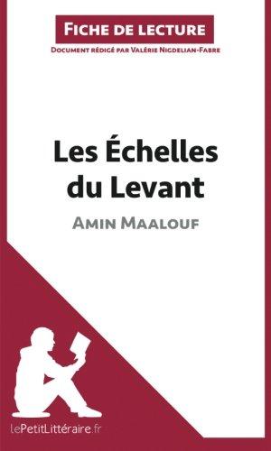 Les Échelles du Levant d'Amin Maalouf (Fiche de lecture): Résumé Complet Et Analyse Détaillée De L'oeuvre