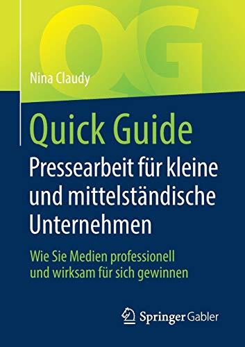 Quick Guide Pressearbeit für kleine und mittelständische Unternehmen: Wie Sie Medien professionell und wirksam für sich gewinnen