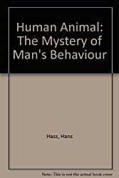 Human Animal: The Mystery of Man's Behaviour
