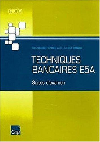 Techniques bancaires E5A : BTS Banque option A et Licence Banque, Sujets d'examen