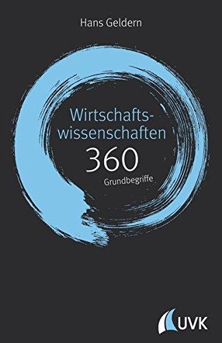 Wirtschaftswissenschaften: 360 Grundbegriffe kurz erklärt
