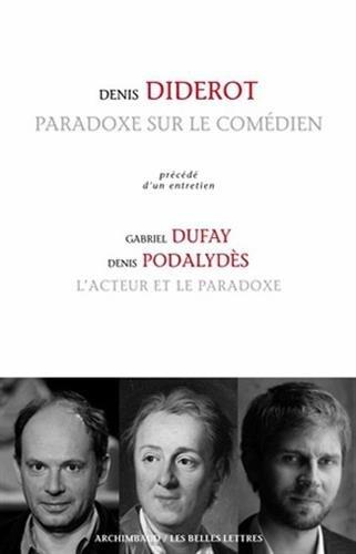 Paradoxe sur le comédien: Précédé d'un entretien avec Gabriel Dufay et Denis Podalydès, L'acteur et le paradoxe par Gabriel Dufay