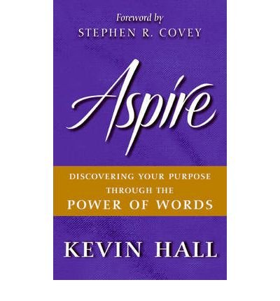 [(Aspire: Discovering Your Purpose Through the Power of Words)] [Author: Kevin Hall] published on (January, 2010)