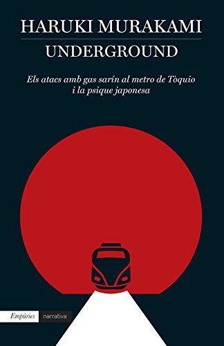 Underground (Edició en català): Els atacs amb gas sarín al metro de Tòquio i la psique japonesa (EMPURIES NARRATIVA Book 458) (Catalan Edition) por Haruki Murakami