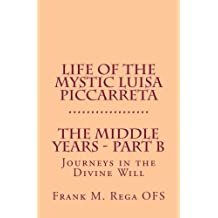 Life of the Mystic Luisa Piccarreta: Journeys in the Divine Will - The Middle Years - Part-B by Frank Rega (2014-10-02)