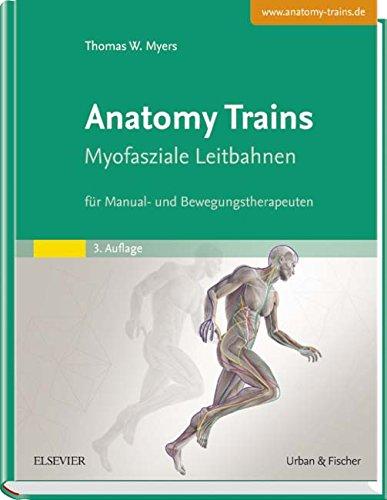 Anatomy Trains: Myofasziale Leitbahnen (für Manual- und Bewegungstherapeuten) - mit Zugang zum Elsevier-Portal (Trains Tom Anatomy Myers)