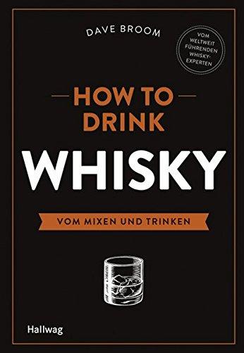 Preisvergleich Produktbild How to Drink Whisky: Vom Mixen und Trinken (HALLWAG Allgemeine Einführungen)