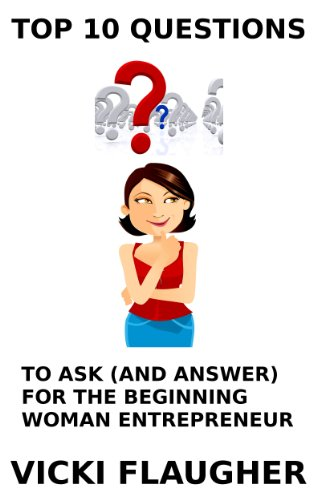 top 10 questions to ask and answer for the beginning woman entrepreneur woman