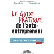 Le guide pratique de l'auto-entrepreneur. Le best-seller des auto-entrepreneurs.