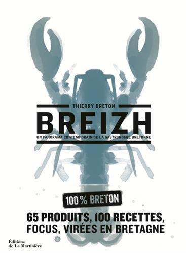 Breizh - Un panorama contemporain de la gastronomie bretonne par Thierry.. Breton