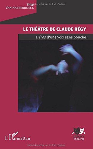 Le théâtre de Claude Régy: L'<em>éros</em> d'une voix sans bouche por Elise Van Haesebroeck