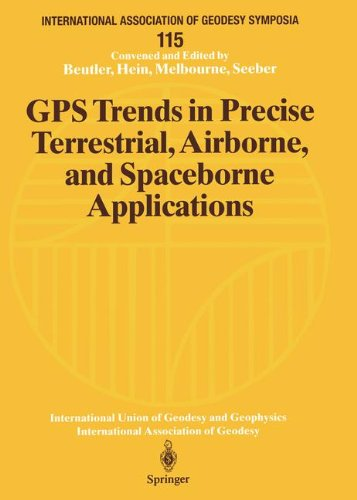 GPS Trends in Precise Terrestrial, Airborne, and Spaceborne Applications: Symposium No. 115 Boulder, CO, USA, July 3–4, 1995 (International Association of Geodesy Symposia)
