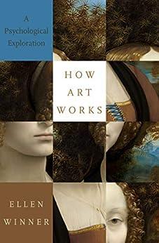 How Art Works: A Psychological Exploration by [Winner, Ellen]