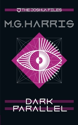 The Joshua Files 4: Dark Parallel: Volume 4 por M G Harris