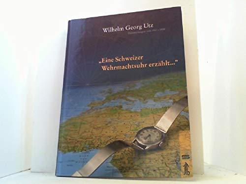 Eine Schweizer Wehrmachtsuhr erzählt: Erinnerungen von 1941-1998
