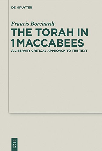 The Torah in 1Maccabees: A Literary Critical Approach to the Text (Deuterocanonical and Cognate Literature Studies Book 19) (English Edition)