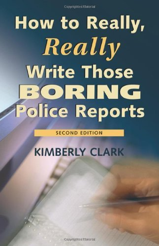how-to-really-really-write-those-boring-police-reports-by-kimberly-clark-2010-04-21