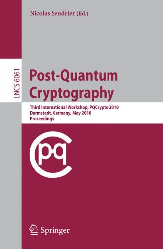 Post-Quantum Cryptography: Third International Workshop, PQCrypto 2010, Darmstadt, Germany, May 25-28, 2010, Proceedings (Lecture Notes in Computer Science)