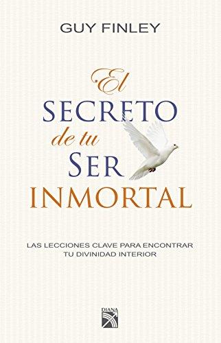 El secreto de tu ser inmortal por Guy Finley