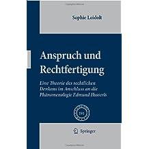 Anspruch und Rechtfertigung: Eine Theorie des rechtlichen Denkens im Anschluss an die Phänomenologie Edmund Husserls (Phaenomenologica)