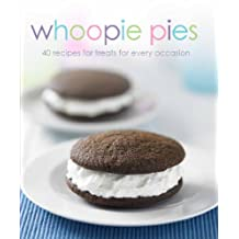 Whoopie Pies: 30 Recipes for Treats for Every Occasion