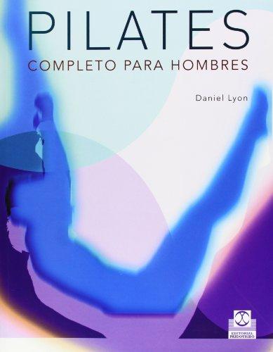 Pilates completo para hombres/Complete Pilates For Men por Daniel Lyon