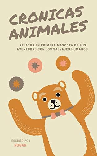 Crónicas Animales: Relatos silvestres y urbanos de menudas criaturas por Ruben García