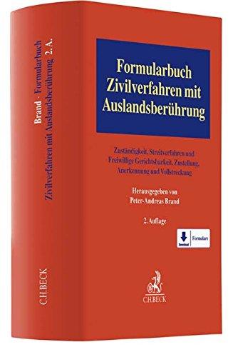 Formularbuch Zivilverfahren mit Auslandsberührung: Zuständigkeit, Streitverfahren und Freiwillige...