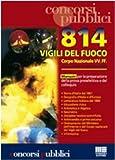 Ottocentoquattordici vigili del fuoco. Corpo nazionale VV.FF. Manuale per la preparazione della prova preselettiva e del colloquio