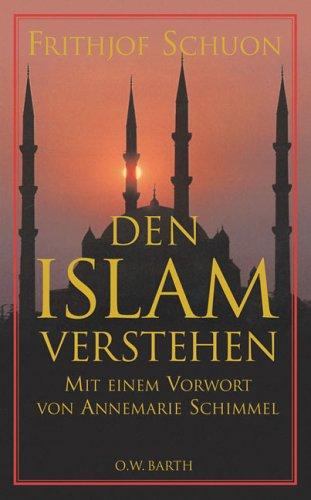 Den Islam verstehen: Eine Einführung in die innere Lehre einer Weltreligion