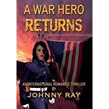 [(A War Hero Returns : An International Romantic Thriller)] [By (author) Johnny W Ray] published on (November, 2013)