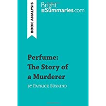 Perfume: The Story of a Murderer by Patrick Süskind (Book Analysis): Detailed Summary, Analysis and Reading Guide