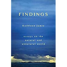 [(Findings : Essays on the Natural and Unnatural World)] [By (author) Kathleen Jamie] published on (March, 2007)