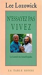 Lee Lozowick chez Arnaud Desjardins:N'essayez pas, vivez: Entretiens