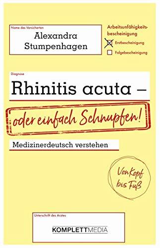 Rhinitis acuta - oder einfach Schnupfen: Medizinerdeutsch verstehen. Von Kopf bis Fuß