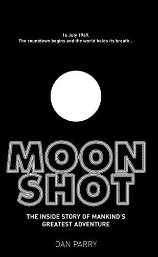 Moonshot: The Inside Story of Mankind's Greatest Adventure por Dan Parry