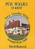 Pub Walks in Kent: Forty Circular Walks Around Kent Inns