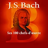 Bach : Ses 100 chefs-d'oeuvre (Coffret 6 CD)
