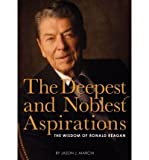 (The Deepest and Noblest Aspirations: The Wisdom of Ronald Reagan) By Cider Mill Press (Author) Hardcover on 27-Apr-2010