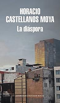La diáspora par  Horacio Castellanos Moya