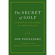 The Secret of Golf: The Story of Tom Watson and Jack Nicklaus by Joe Posnanski (2015-06-09)