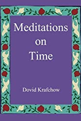 Meditations on Time by Dovid Krafchow (2014-02-21)